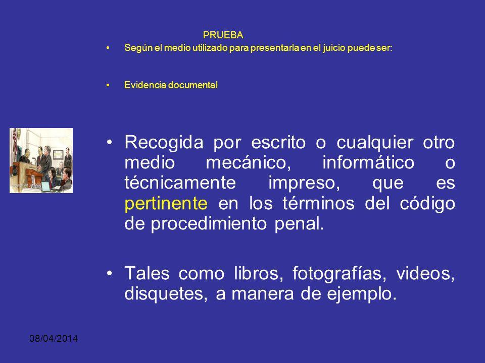 08/04/2014 PRUEBA Según el medio utilizado para presentarla en el juicio puede ser: Evidencia documental De hechos o circunstancias que dan cuenta de