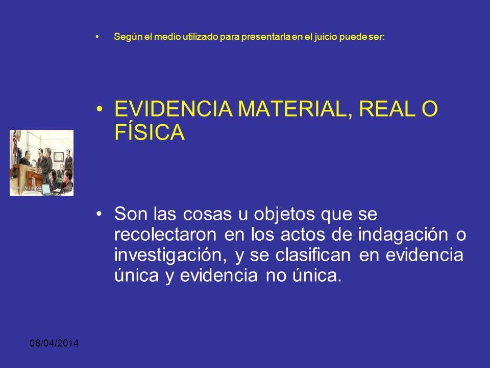 08/04/2014 PRUEBA Según el medio utilizado para presentarla en el juicio puede ser: Evidencia documental Recogida por escrito o cualquier otro medio m