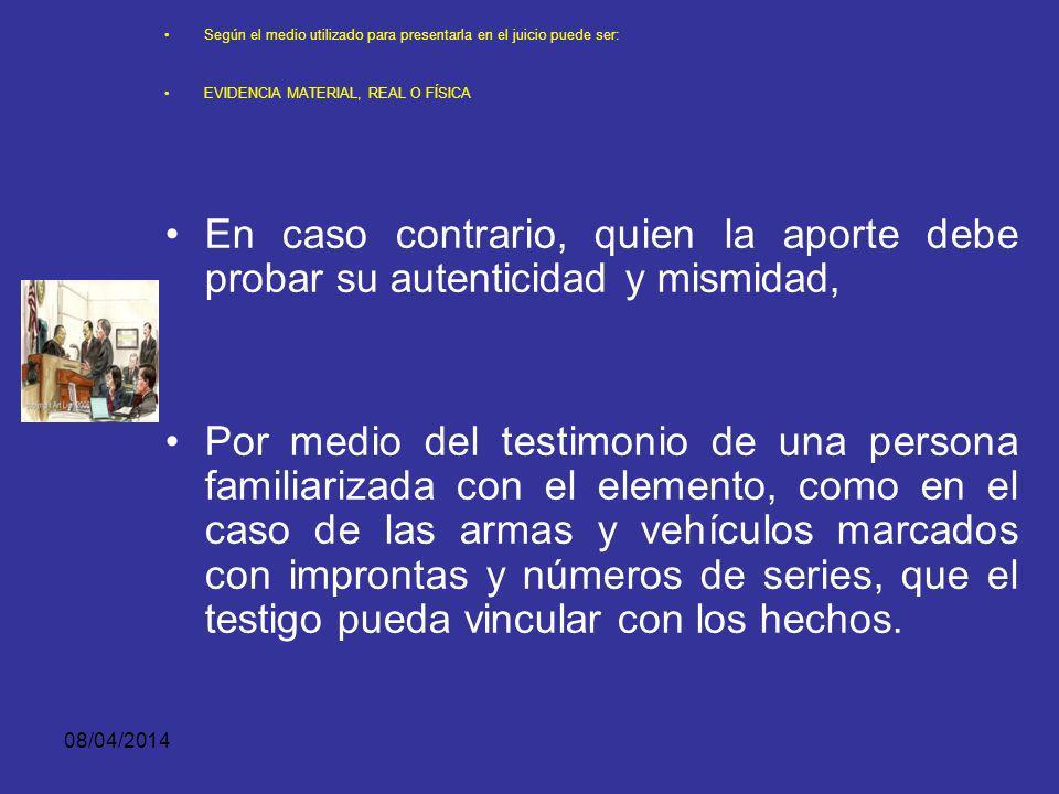 08/04/2014 Según el medio utilizado para presentarla en el juicio puede ser: EVIDENCIA MATERIAL, REAL O FÍSICA La evidencia única tiene característica