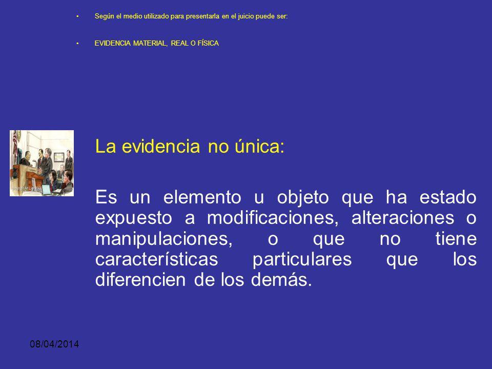 08/04/2014 Según el medio utilizado para presentarla en el juicio puede ser: EVIDENCIA MATERIAL, REAL O FÍSICA En caso contrario, quien la aporte debe
