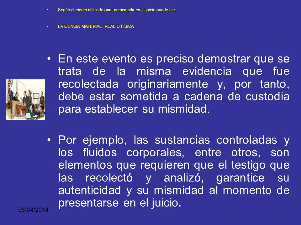 08/04/2014 Según el medio utilizado para presentarla en el juicio puede ser: EVIDENCIA MATERIAL, REAL O FÍSICA La evidencia no única: Es un elemento u