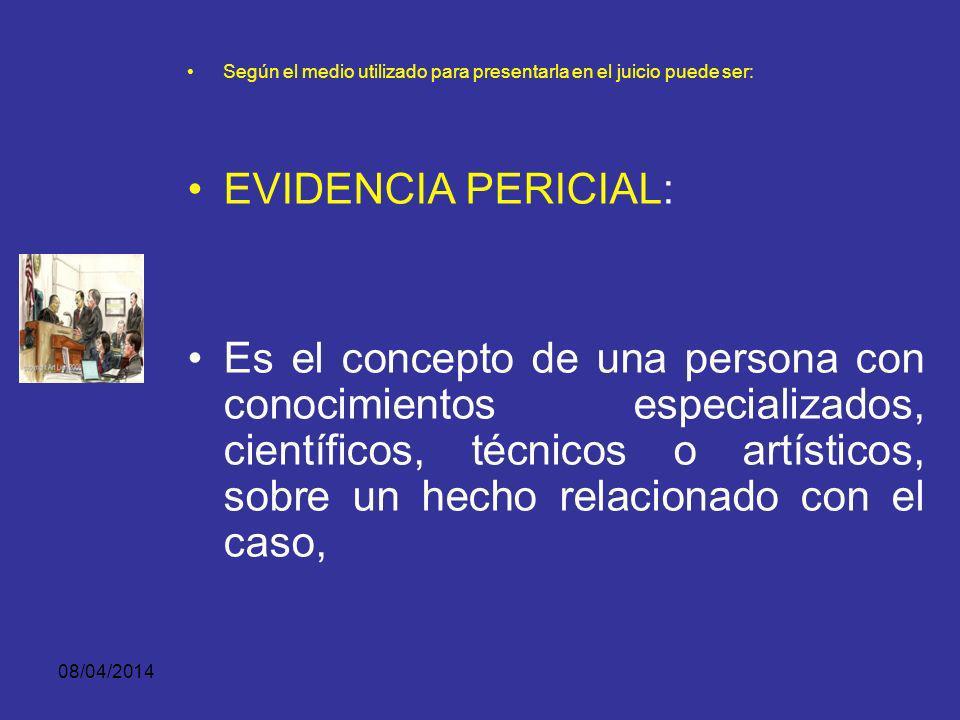08/04/2014 Según el medio utilizado para presentarla en el juicio puede ser: EVIDENCIA MATERIAL, REAL O FÍSICA En este evento es preciso demostrar que