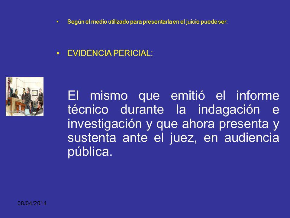 08/04/2014 Según el medio utilizado para presentarla en el juicio puede ser: EVIDENCIA PERICIAL: Es el concepto de una persona con conocimientos espec