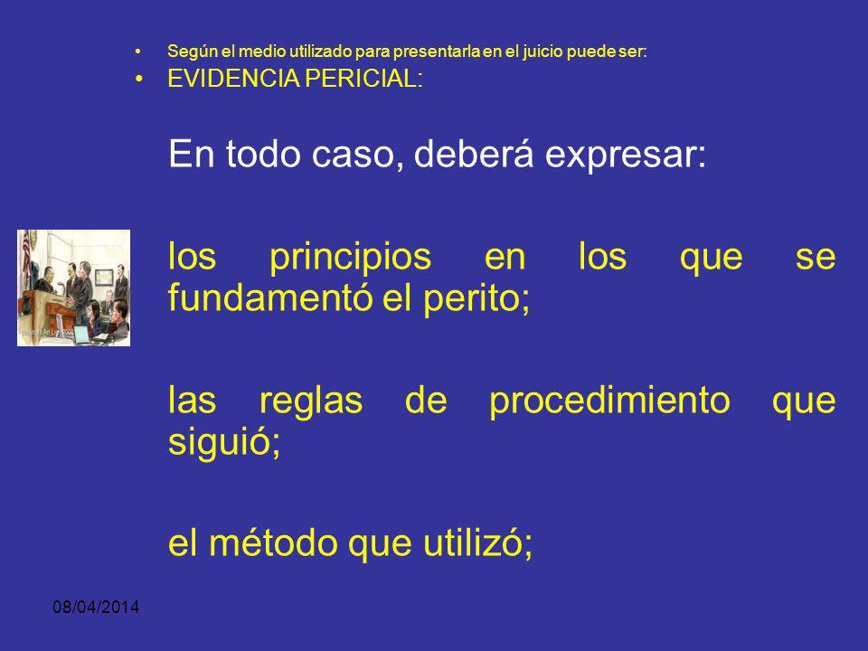 08/04/2014 Según el medio utilizado para presentarla en el juicio puede ser: EVIDENCIA PERICIAL: La base de la opinión pericial, deberá estar contenid