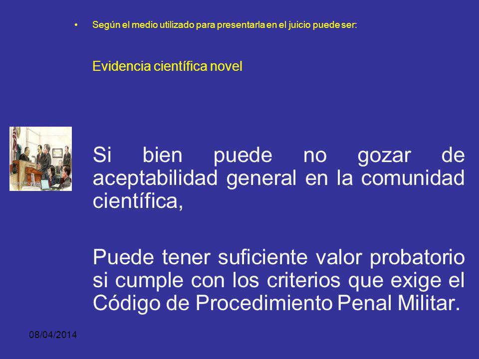 08/04/2014 Según el medio utilizado para presentarla en el juicio puede ser: EVIDENCIA CIENTÍFICA NOVEL Está referida a conocimientos con base científ