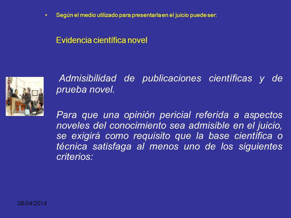 08/04/2014 Según el medio utilizado para presentarla en el juicio puede ser: Evidencia científica novel Si bien puede no gozar de aceptabilidad genera