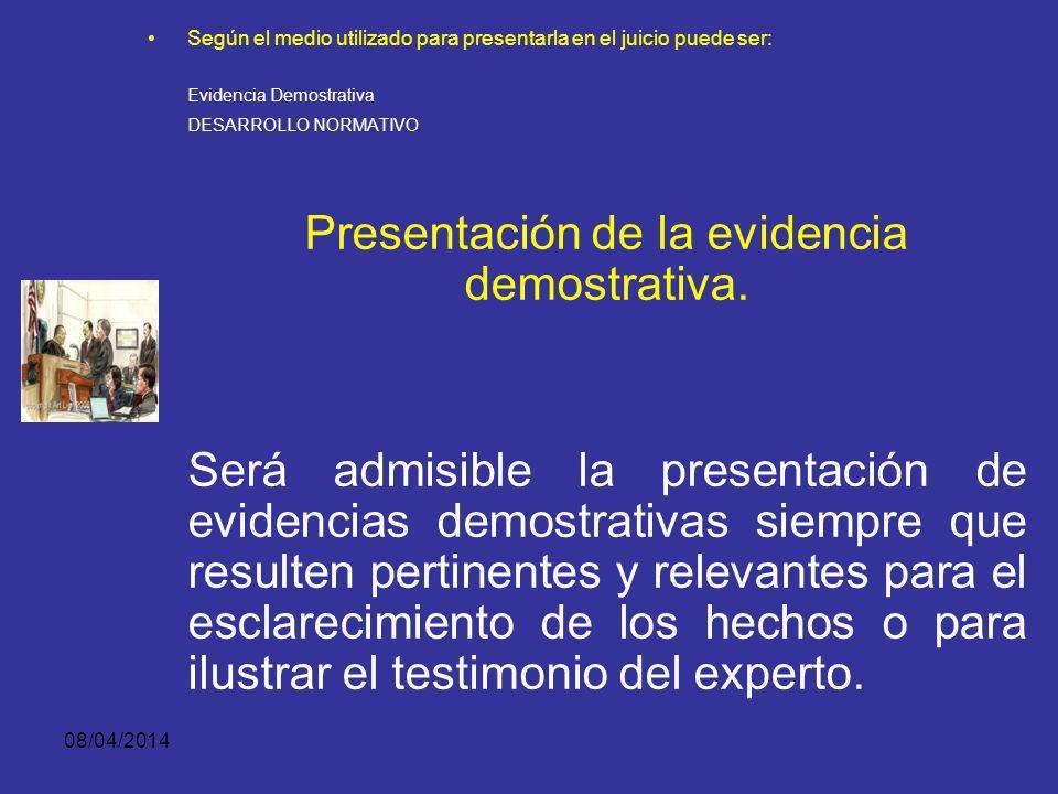 08/04/2014 Según el medio utilizado para presentarla en el juicio puede ser: Evidencia Demostrativa Diagramas o croquis. Cintas de áudio o vídeo. Evid
