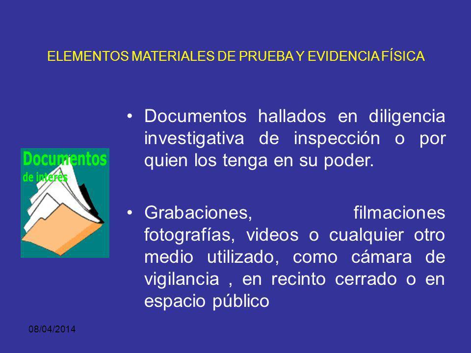 08/04/2014 ELEMENTOS MATERIALES DE PRUEBA Y EVIDENCIA FÍSICA Dinero - bienes y otros efectos provenientes de la ejecución de la actividad delictiva. E