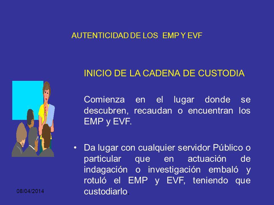 08/04/2014 AUTENTICIDAD DE LOS EMP Y EVF Se garantiza aplicando el sistema de cadena de custodia, en el que se tienen en cuenta los siguientes factore