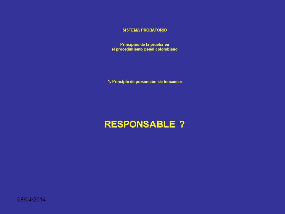 08/04/2014 SISTEMA PROBATORIO Principios de la prueba en el procedimiento penal colombiano 1. Principio de presunción de inocencia Así el indiciado, i