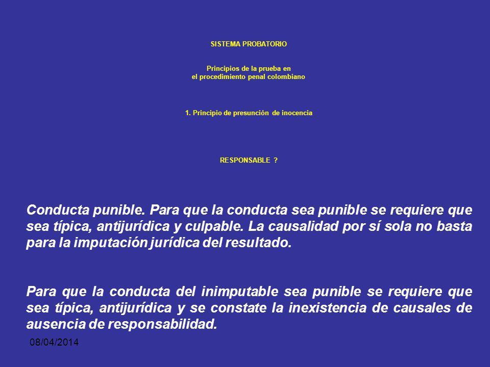08/04/2014 SISTEMA PROBATORIO Principios de la prueba en el procedimiento penal colombiano 1. Principio de presunción de inocencia RESPONSABLE ?