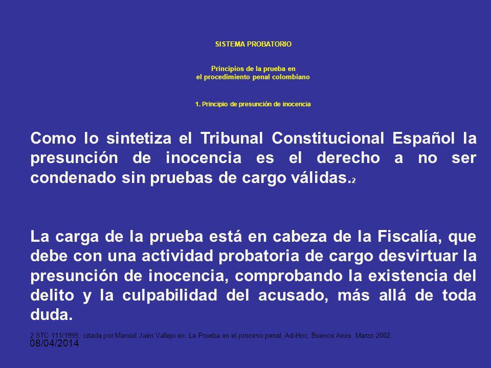 08/04/2014 SISTEMA PROBATORIO Principios de la prueba en el procedimiento penal colombiano 1. Principio de presunción de inocencia RESPONSABLE ? Condu