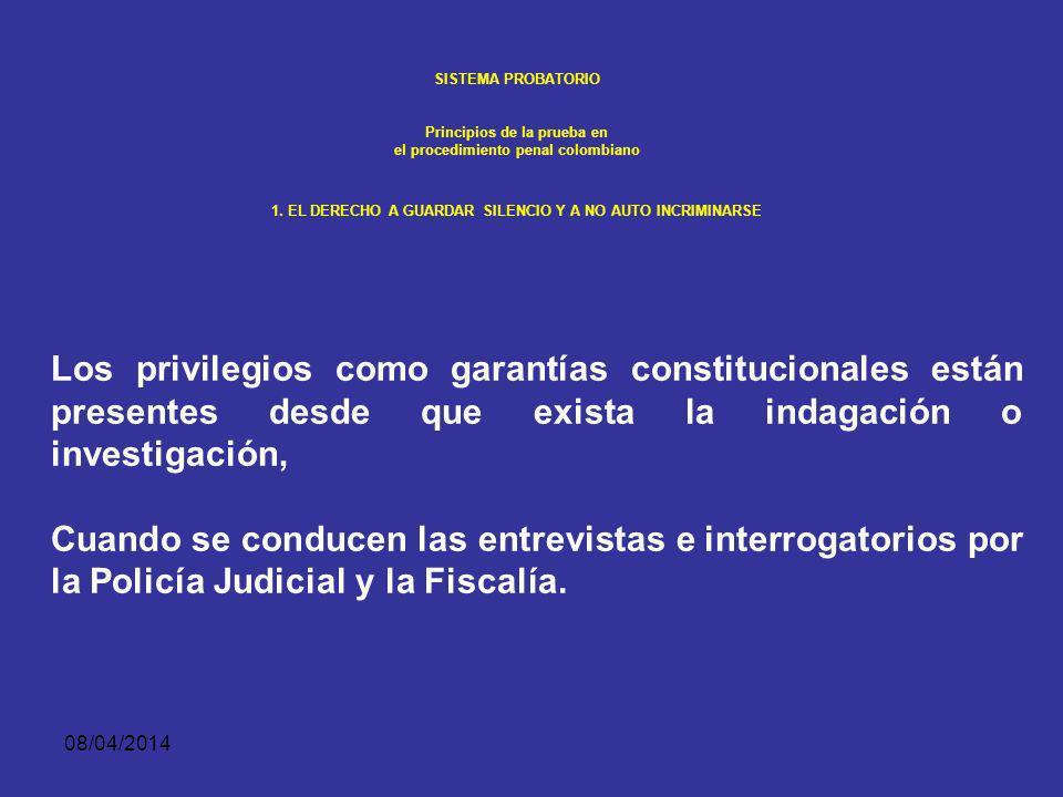 08/04/2014 SISTEMA PROBATORIO Principios de la prueba en el procedimiento penal colombiano 1. EL DERECHO A GUARDAR SILENCIO Y A NO AUTO INCRIMINARSE 2