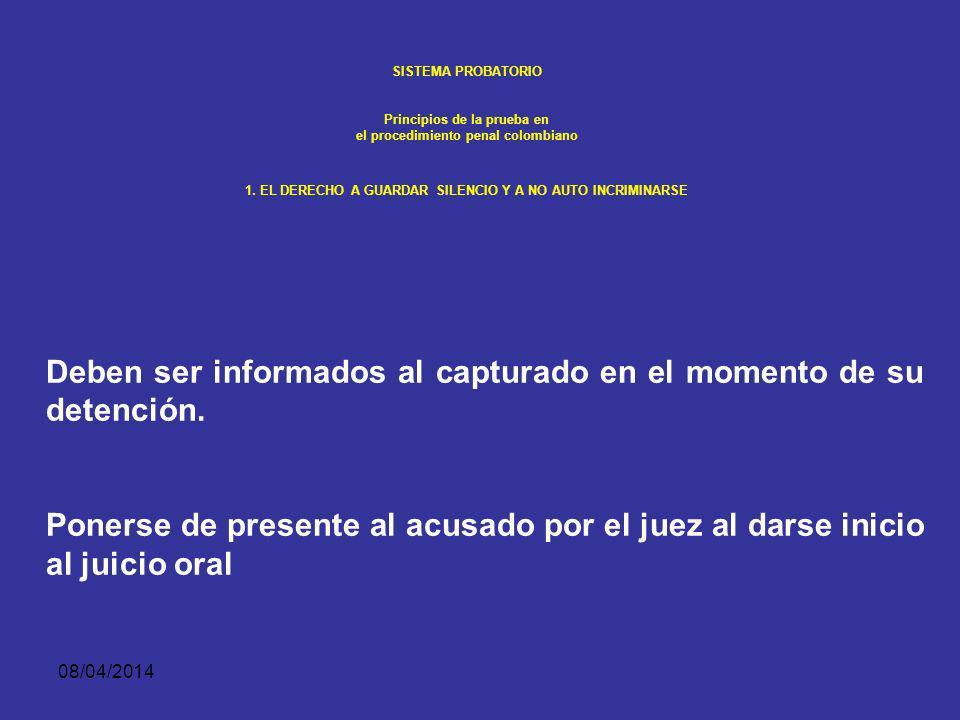 08/04/2014 SISTEMA PROBATORIO Principios de la prueba en el procedimiento penal colombiano 1. EL DERECHO A GUARDAR SILENCIO Y A NO AUTO INCRIMINARSE L