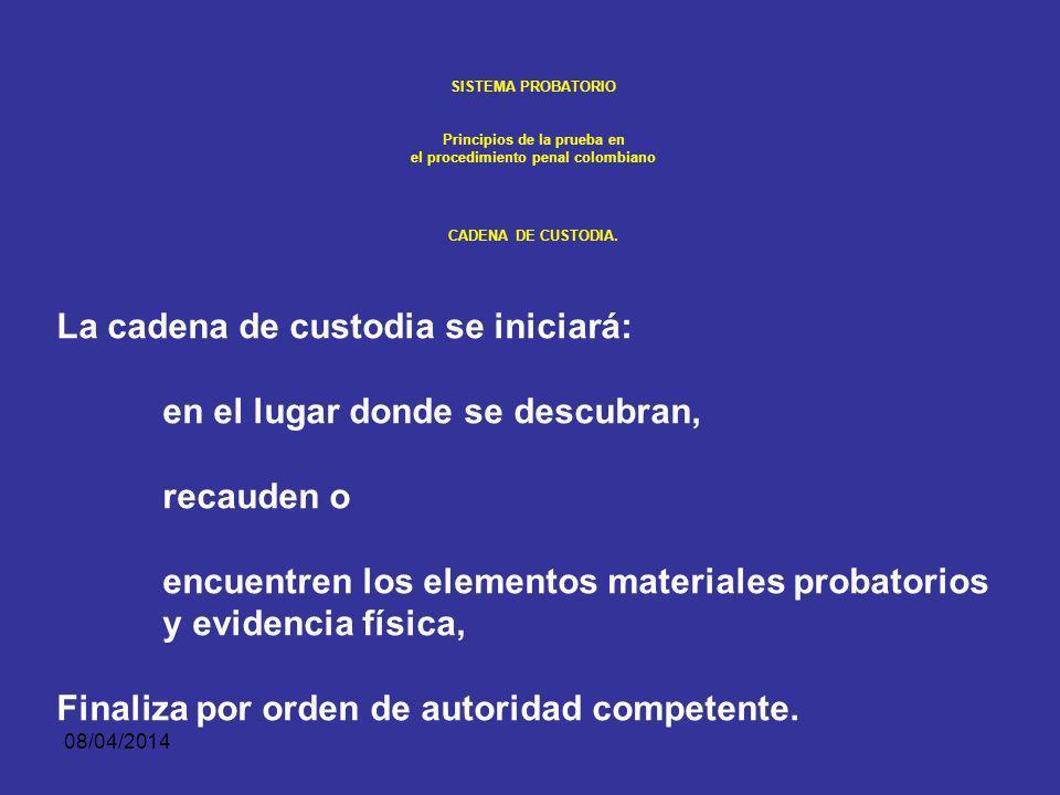 08/04/2014 SISTEMA PROBATORIO Principios de la prueba en el procedimiento penal colombiano CADENA DE CUSTODIA. Con el fin de demostrar la autenticidad