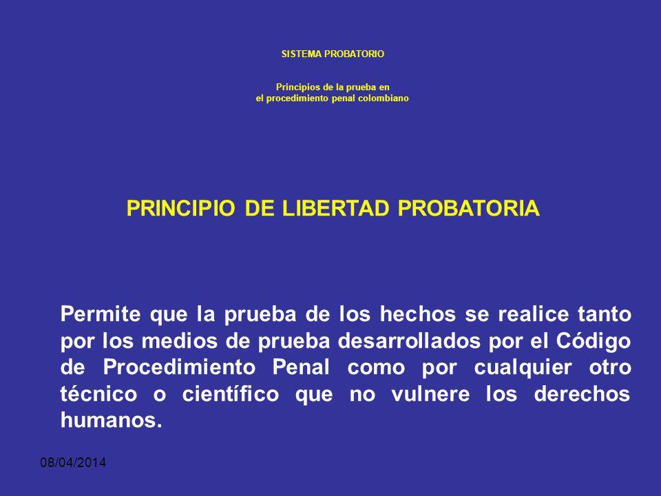 08/04/2014 SISTEMA PROBATORIO Principios de la prueba en el procedimiento penal colombiano CADENA DE CUSTODIA. La cadena de custodia se iniciará: en e