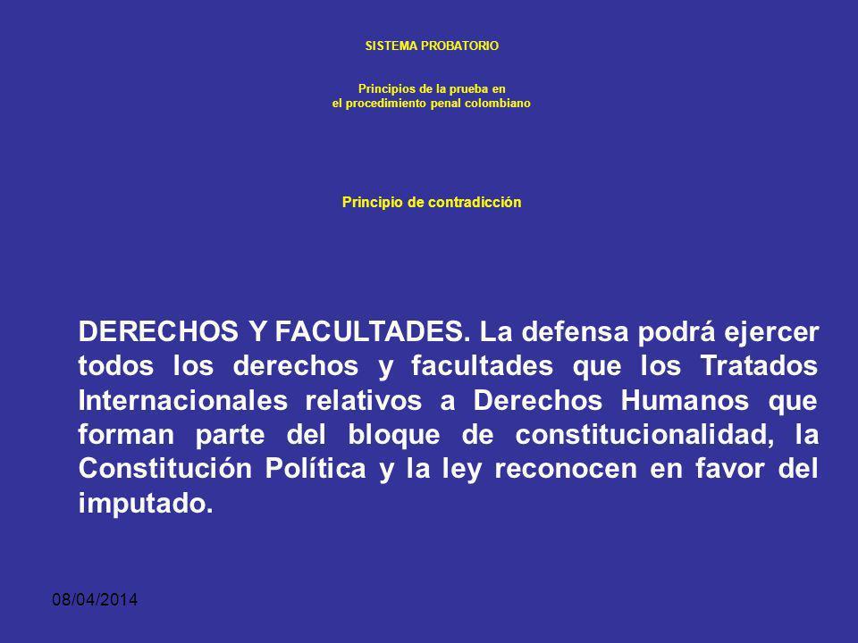 08/04/2014 SISTEMA PROBATORIO Principios de la prueba en el procedimiento penal colombiano 1. 1.Principio de contradicción CONTRADICCIÓN. Las partes t