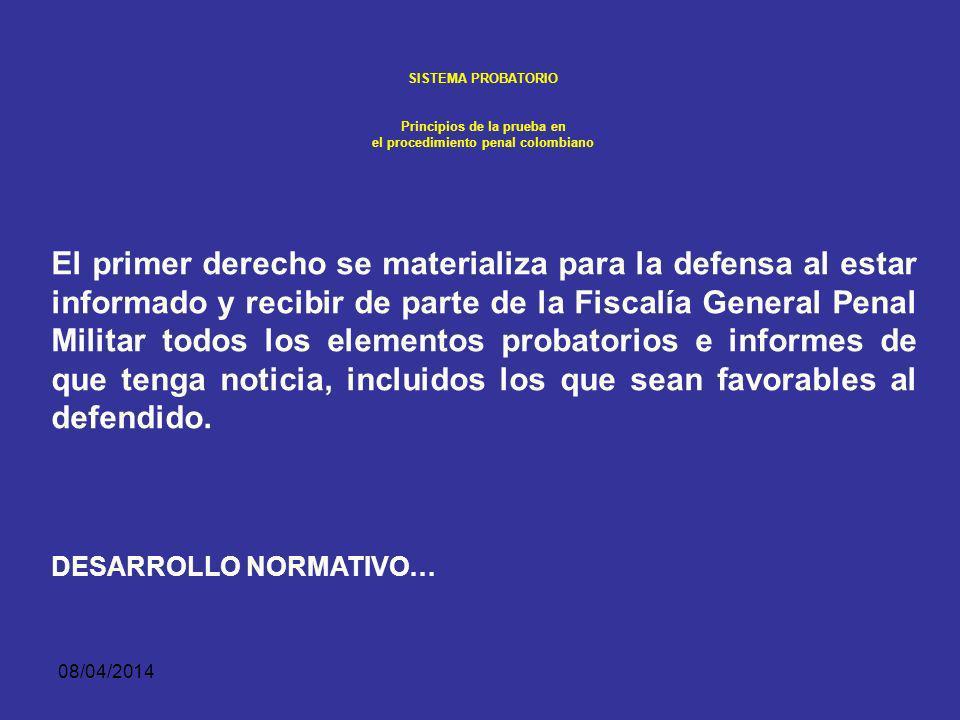 08/04/2014 SISTEMA PROBATORIO Principios de la prueba en el procedimiento penal colombiano CONTRADICCIÓN. Las partes tienen la facultad de controverti
