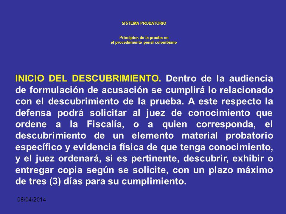 08/04/2014 SISTEMA PROBATORIO Principios de la prueba en el procedimiento penal colombiano El primer derecho se materializa para la defensa al estar i