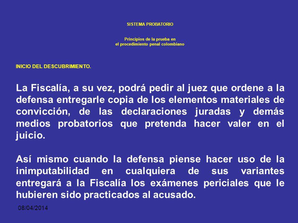 08/04/2014 SISTEMA PROBATORIO Principios de la prueba en el procedimiento penal colombiano INICIO DEL DESCUBRIMIENTO. Dentro de la audiencia de formul