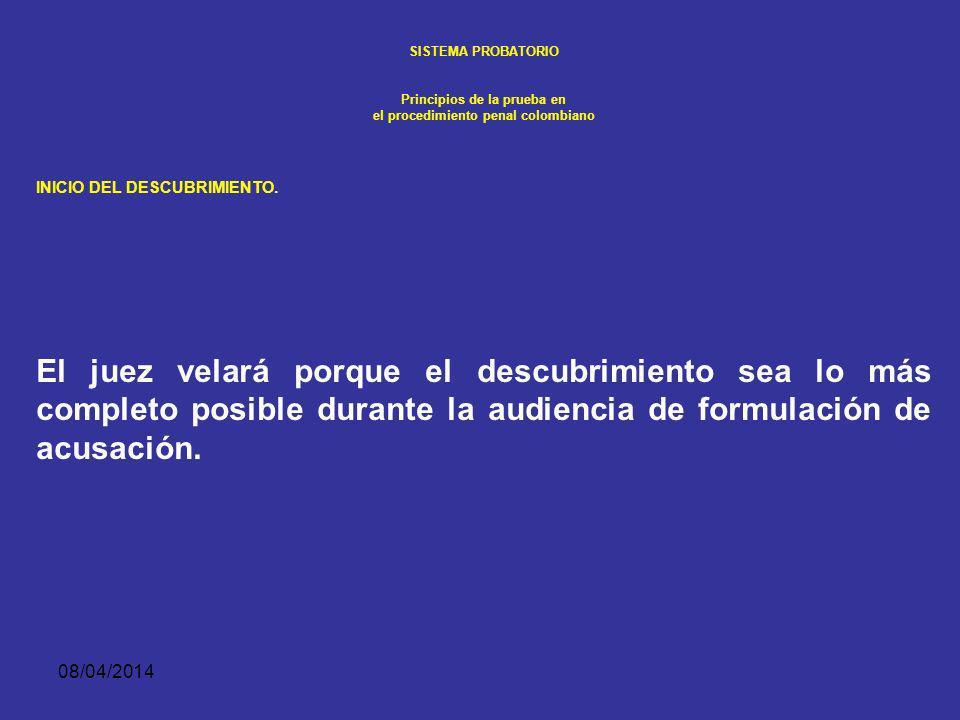 08/04/2014 SISTEMA PROBATORIO Principios de la prueba en el procedimiento penal colombiano INICIO DEL DESCUBRIMIENTO. La Fiscalía, a su vez, podrá ped