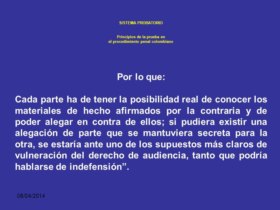 08/04/2014 SISTEMA PROBATORIO Principios de la prueba en el procedimiento penal colombiano DEBERES Y ATRIBUCIONES ESPECIALES. En especial la defensa t