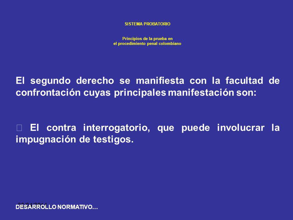 08/04/2014 SISTEMA PROBATORIO Principios de la prueba en el procedimiento penal colombiano Por lo que: Cada parte ha de tener la posibilidad real de c