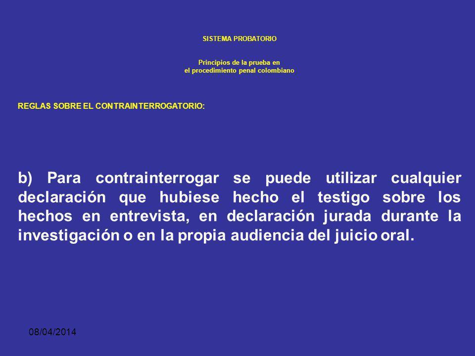 08/04/2014 SISTEMA PROBATORIO Principios de la prueba en el procedimiento penal colombiano REGLAS SOBRE EL CONTRAINTERROGATORIO. El contrainterrogator