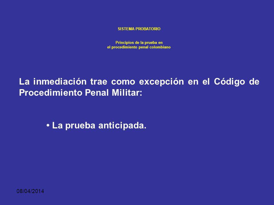 08/04/2014 SISTEMA PROBATORIO Principios de la prueba en el procedimiento penal colombiano INMEDIACIÓN. En ningún caso podrá comisionarse para la prác