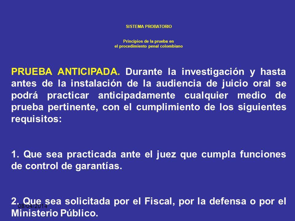08/04/2014 SISTEMA PROBATORIO Principios de la prueba en el procedimiento penal colombiano La inmediación trae como excepción en el Código de Procedim
