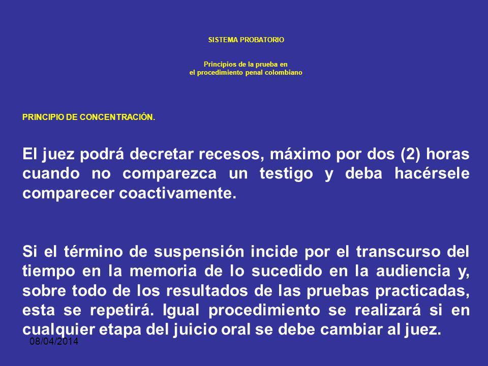 08/04/2014 SISTEMA PROBATORIO Principios de la prueba en el procedimiento penal colombiano PRINCIPIO DE CONCENTRACIÓN. La audiencia del juicio oral de