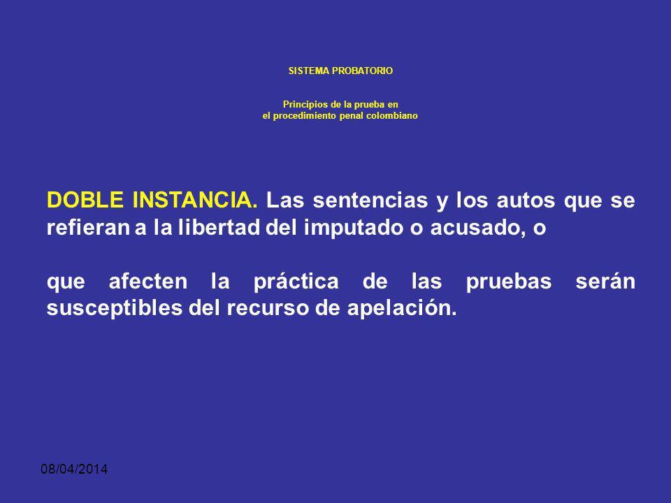 08/04/2014 SISTEMA PROBATORIO Principios de la prueba en el procedimiento penal colombiano Doble instancia Como garantía al derecho a solicitar y cont