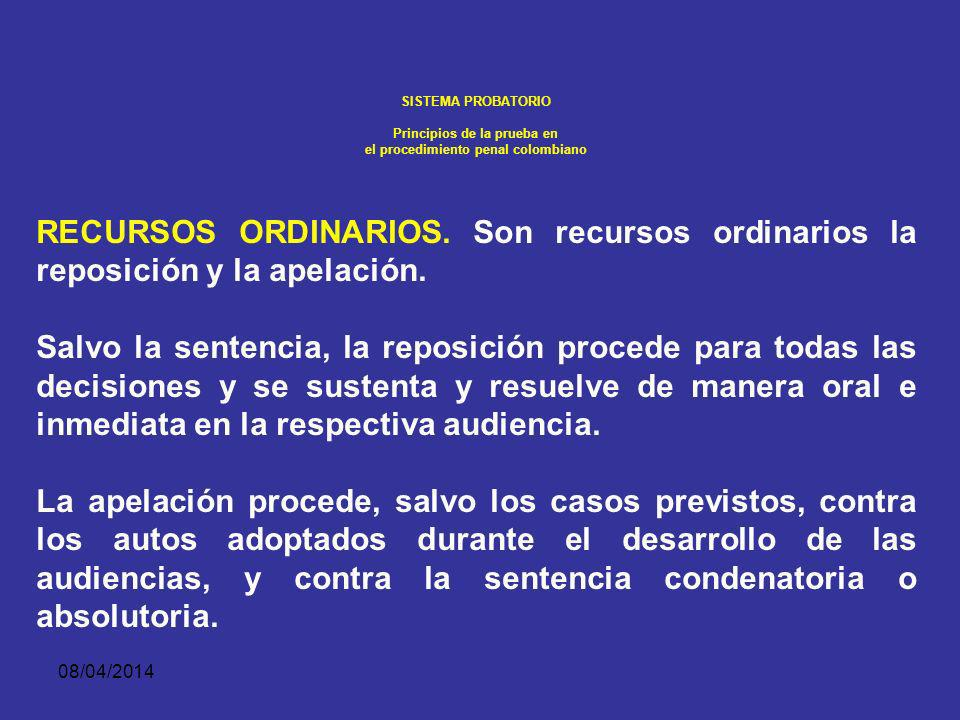 08/04/2014 SISTEMA PROBATORIO Principios de la prueba en el procedimiento penal colombiano DOBLE INSTANCIA. Las sentencias y los autos que se refieran