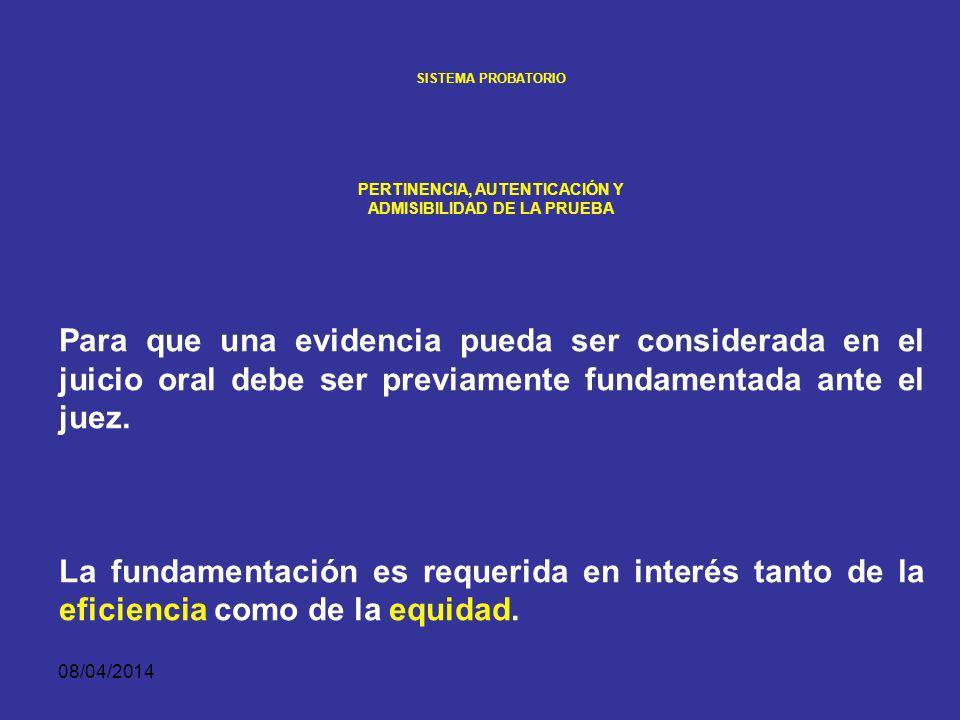 08/04/2014 SISTEMA PROBATORIO PERTINENCIA, AUTENTICACIÓN Y ADMISIBILIDAD DE LA PRUEBA