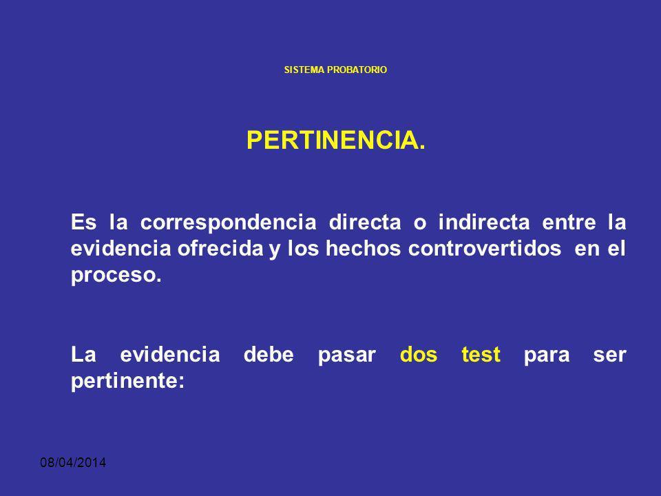 08/04/2014 SISTEMA PROBATORIO Principios de la prueba en el procedimiento penal colombiano Tres aspectos esenciales debe la evidencia demostrar para ser aceptada: (1) (1)pertinencia.