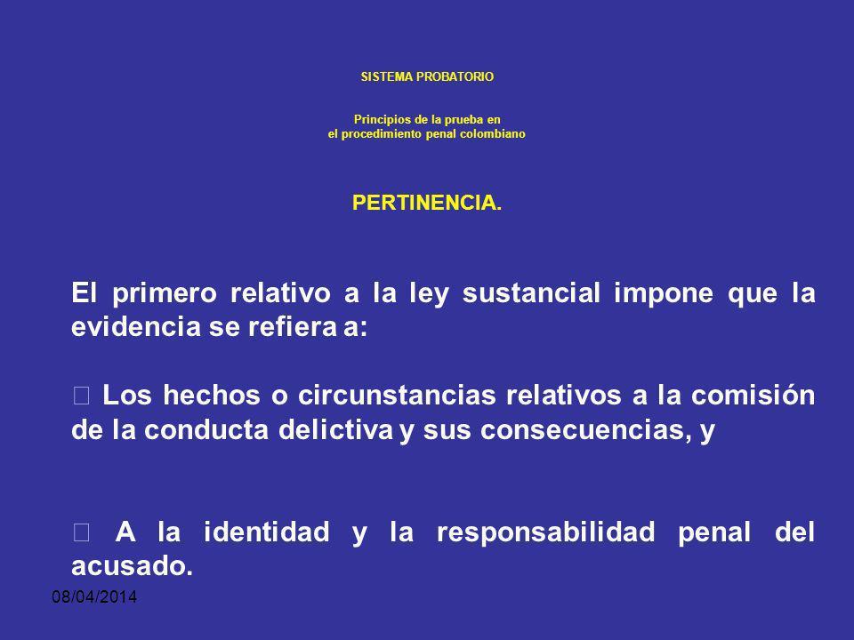 08/04/2014 SISTEMA PROBATORIO PERTINENCIA. Es la correspondencia directa o indirecta entre la evidencia ofrecida y los hechos controvertidos en el pro