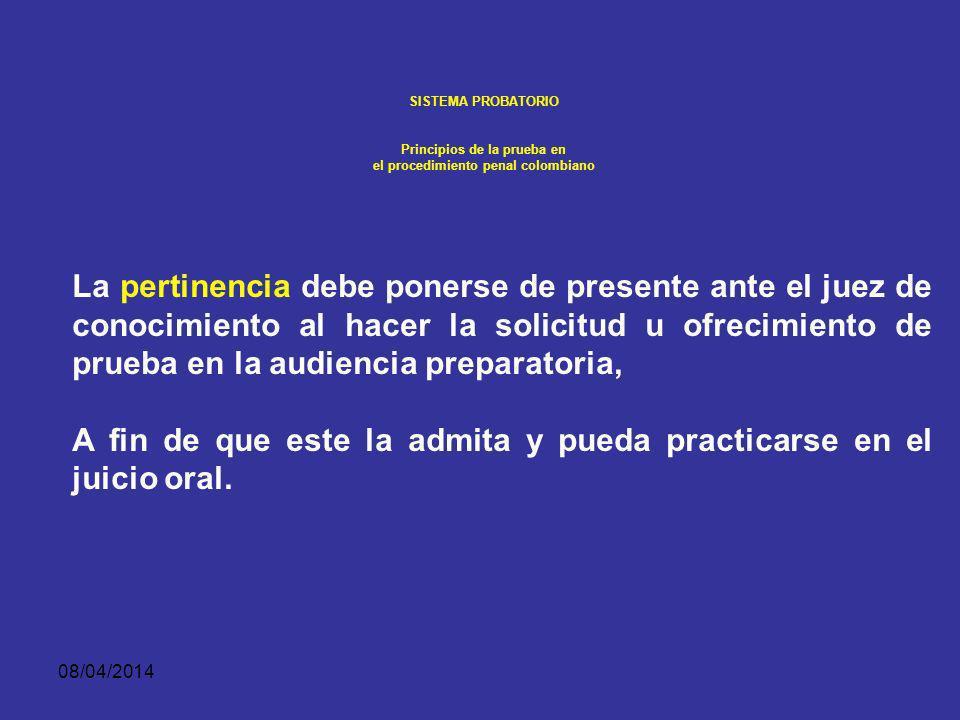 08/04/2014 SISTEMA PROBATORIO Principios de la prueba en el procedimiento penal colombiano PERTINENCIA. El segundo ordenado por: la lógica, la experie