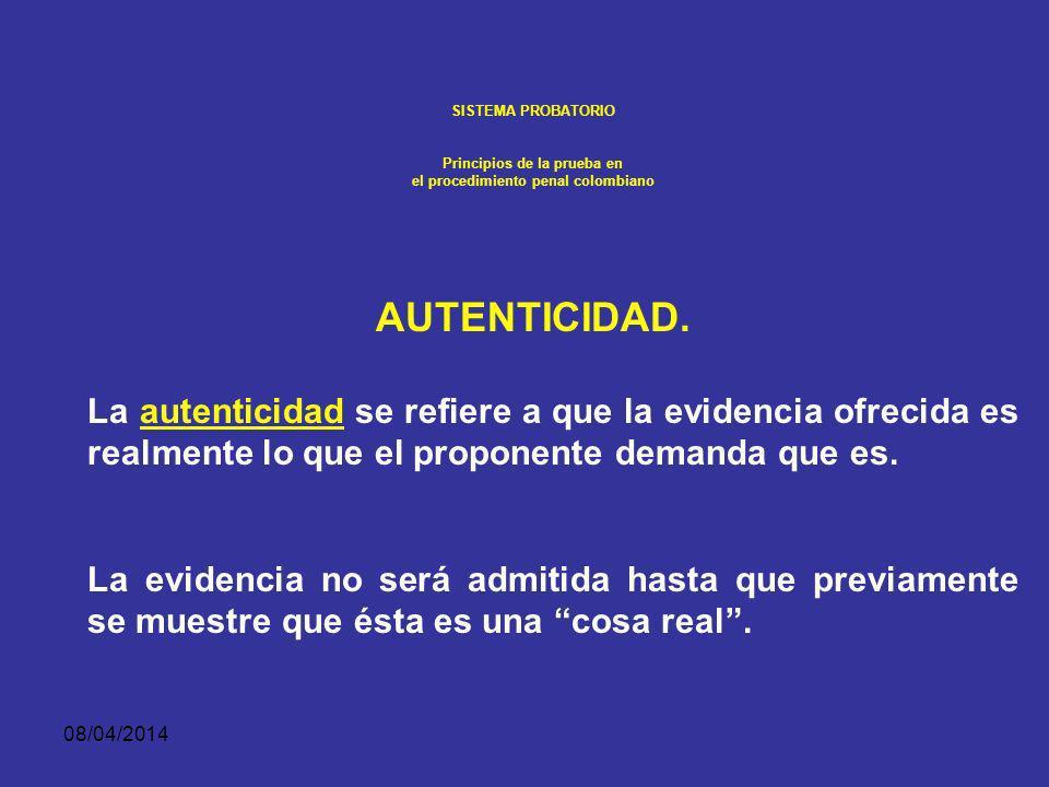 08/04/2014 SISTEMA PROBATORIO Principios de la prueba en el procedimiento penal colombiano También es pertinente cuando sólo sirve para hacer más probable o menos probable uno de los hechos o circunstancias mencionados, o se refiere a la credibilidad de un testigo o de un perito.