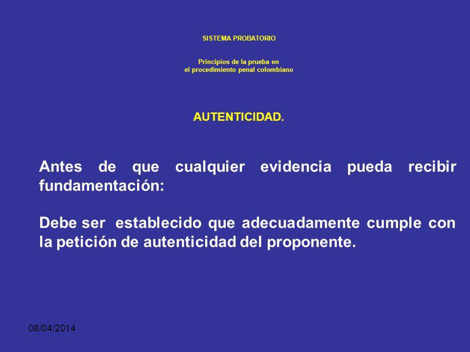 08/04/2014 SISTEMA PROBATORIO Principios de la prueba en el procedimiento penal colombiano AUTENTICIDAD. ¿Es este el documento que las partes firmaron