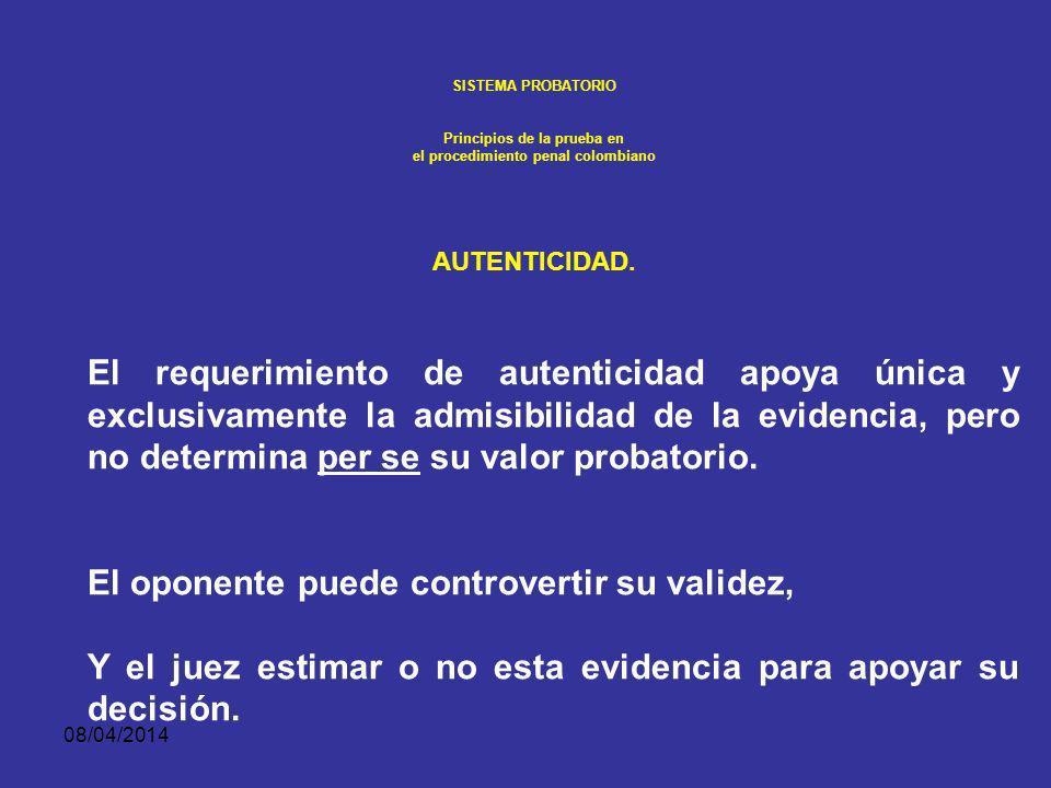 08/04/2014 SISTEMA PROBATORIO Principios de la prueba en el procedimiento penal colombiano AUTENTICIDAD. Antes de que cualquier evidencia pueda recibi