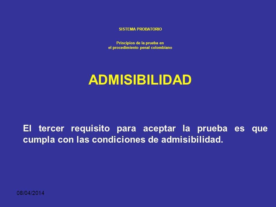 08/04/2014 SISTEMA PROBATORIO Principios de la prueba en el procedimiento penal colombiano AUTENTICIDAD. Por ejemplo, un testigo generalmente no puede