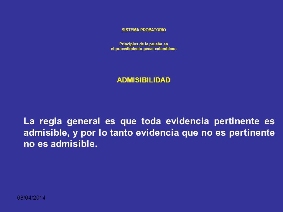 08/04/2014 SISTEMA PROBATORIO Principios de la prueba en el procedimiento penal colombiano ADMISIBILIDAD El tercer requisito para aceptar la prueba es que cumpla con las condiciones de admisibilidad.