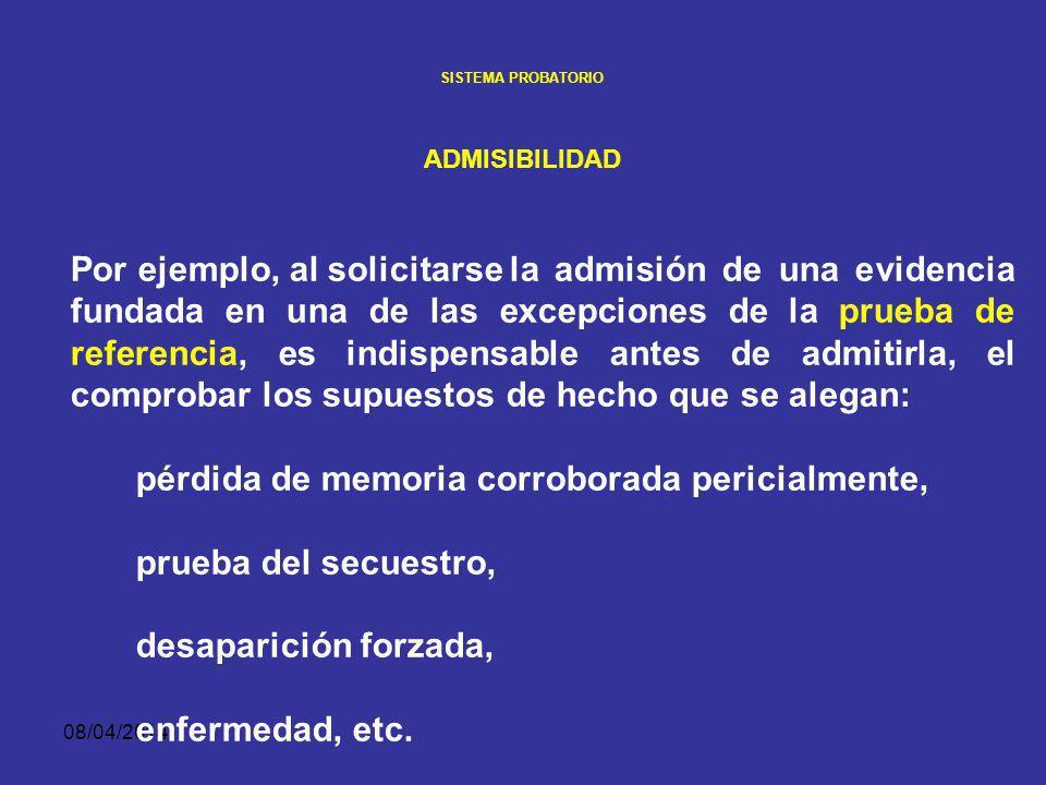 08/04/2014 SISTEMA PROBATORIO Principios de la prueba en el procedimiento penal colombiano ADMISIBILIDAD La admisibilidad específica de cada tipo de evidencia depende de sus normas particulares, que condicionan su ingreso al proceso.