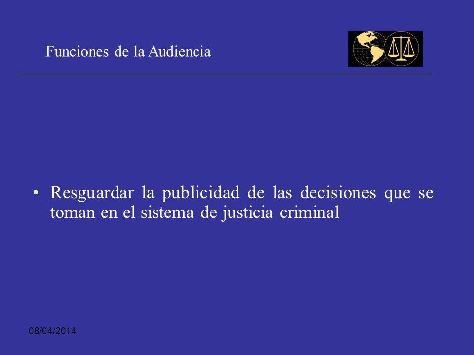 08/04/2014 Funciones de la Audiencia Generar un entorno en que las partes pueden razonablemente ejercer sus derechos en el proceso