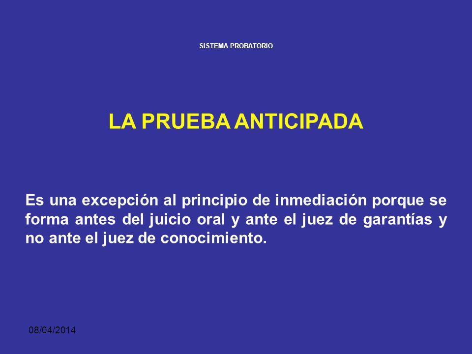 08/04/2014 SISTEMA PROBATORIO LA PRUEBA ANTICIPADA