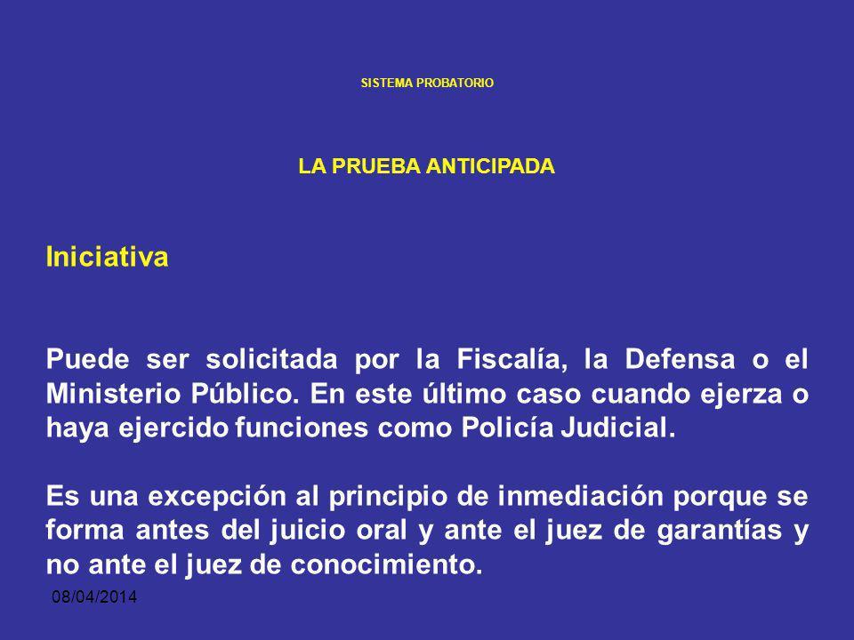 08/04/2014 SISTEMA PROBATORIO LA PRUEBA ANTICIPADA Oportunidad: La prueba anticipada se puede practicar durante la investigación y hasta antes de la instalación del juicio oral.