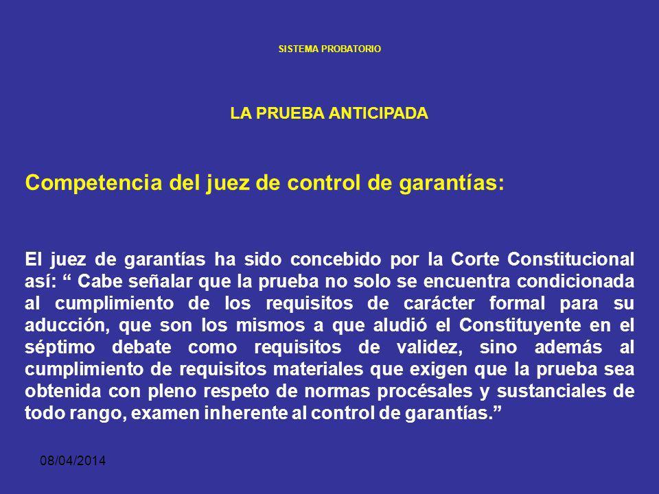 08/04/2014 SISTEMA PROBATORIO LA PRUEBA ANTICIPADA Iniciativa Puede ser solicitada por la Fiscalía, la Defensa o el Ministerio Público. En este último