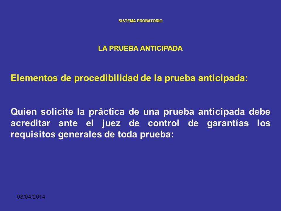 08/04/2014 SISTEMA PROBATORIO LA PRUEBA ANTICIPADA Competencia del juez de control de garantías: El juez de garantías ha sido concebido por la Corte C