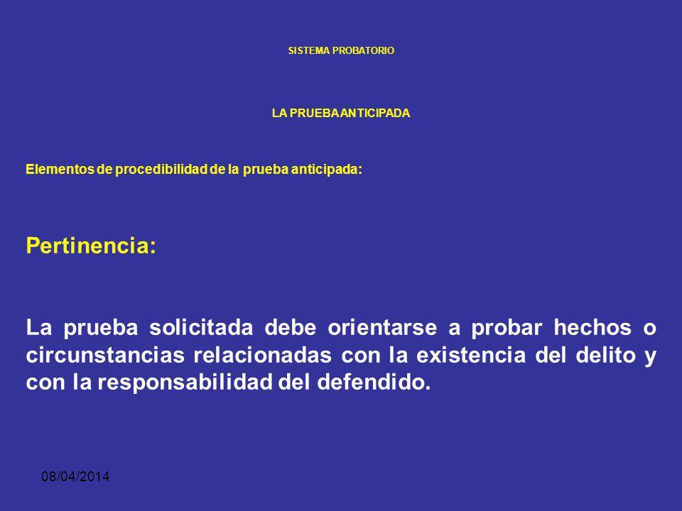 08/04/2014 SISTEMA PROBATORIO LA PRUEBA ANTICIPADA Elementos de procedibilidad de la prueba anticipada: Quien solicite la práctica de una prueba antic
