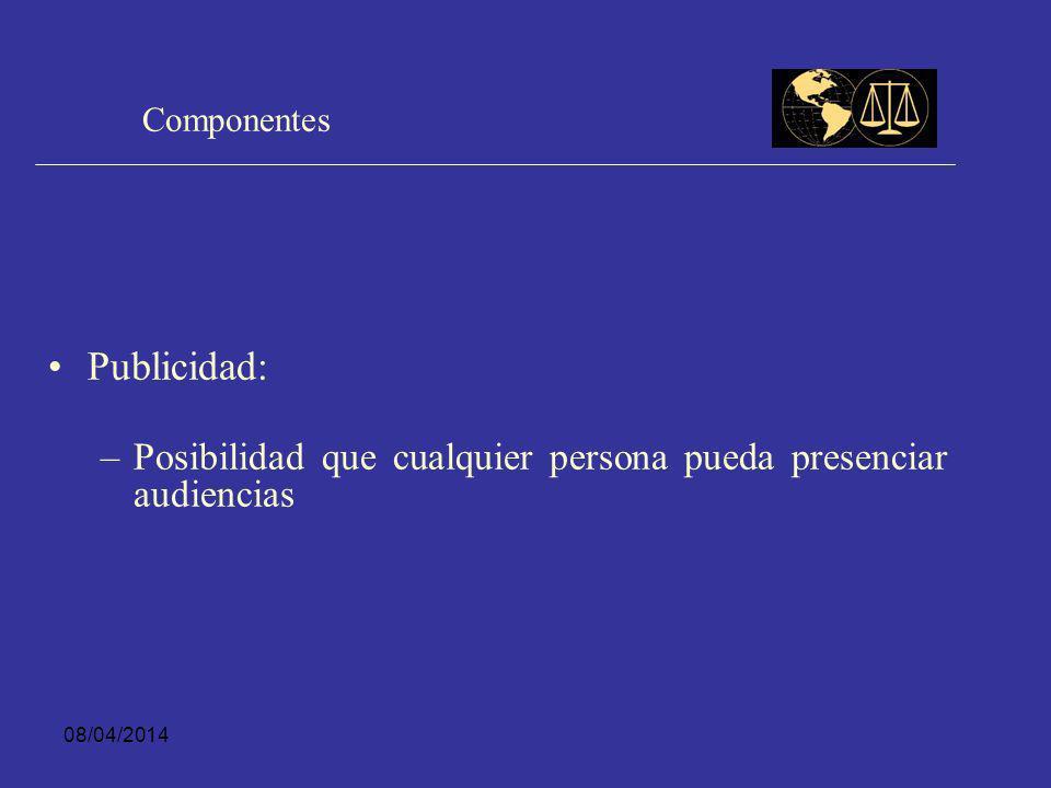 08/04/2014 Componentes Inmediación: – –Contacto directo del juez con las partes – –Decisión se toma exclusivamente sobre la base de información aportada por las partes en la audiencia.